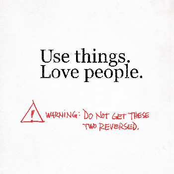 Poster: Use things. Love people.